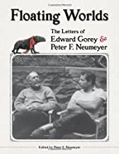 Floating Worlds the Letters of Edward Gorey and Peter F. Neumeyer