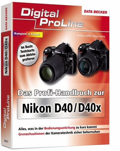 Das Profi-Handbuch zur Nikon D40 / D40x