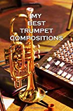 MY BEST TRUMPET COMPOSITIONS BLANK SHEET MUSIC NOTEBOOK: 6x9 inch book with staves on white paper for your most beautiful melodies and compositions ... present idea for christmas or birthday