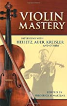 Violin Mastery: Interviews with Heifetz, Auer, Kreisler and Others (Dover Books on Music)
