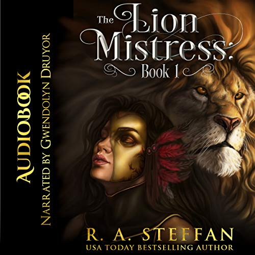 The Lion Mistress, Book 1     The Horse Mistress, Book 5              By:                                                                                                                                 R. A. Steffan                               Narrated by:                                                                                                                                 Gwendolyn Druyor                      Length: 11 hrs and 45 mins     1 rating     Overall 5.0
