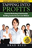 Tapping Into Profits: Essential Marketing & Relationship Building Secrets You Can't Live Without (Expert Interview Series) (Volume 2)