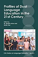 Profiles of Dual Language Education in the 21st Century (Cal Series on Language Education)