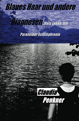 Blaues Haar und andere Diagnosen: Mein Leben mit Paranoider Schizophrenie