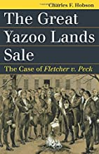The Great Yazoo Lands Sale: The Case of Fletcher v. Peck (Landmark Law Cases & American Society)