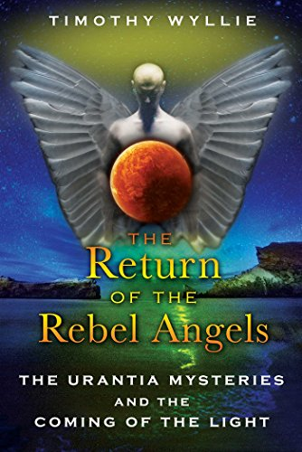 The Return of the Rebel Angels: The Urantia Mysteries and the Coming of the Light (English Edition)