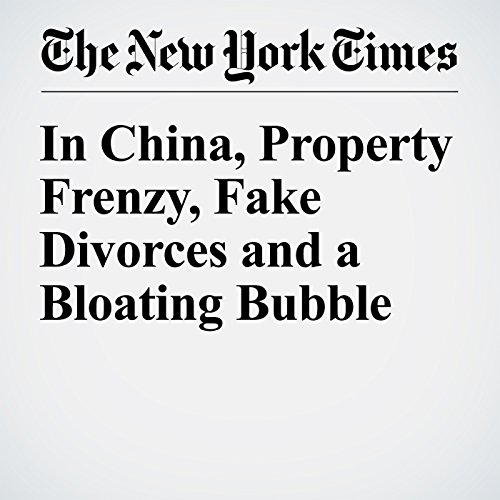 In China, Property Frenzy, Fake Divorces and a Bloating Bubble cover art