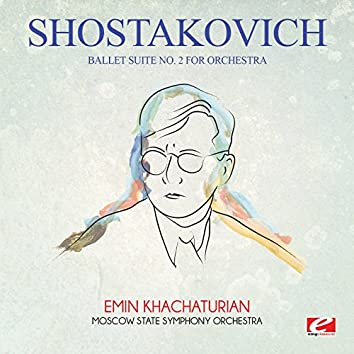 Shostakovich: Ballet Suite No. 2 for Orchestra (Digitally Remastered)
