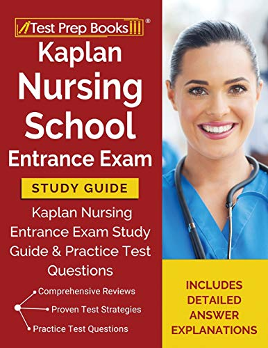 Kaplan Nursing School Entrance Exam Study Guide: Kaplan Nursing Entrance Exam Study Guide & Practice Test Questions [Includes Detailed Answer Explanations]
