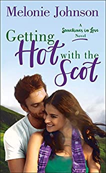 Getting Hot with the Scot: A Sometimes in Love Novel by [Melonie Johnson]