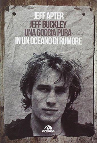 Jeff Buckley. Una goccia pura in un oceano di rumore