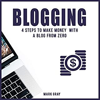 Blogging: 4 Steps to Make Money with a Blog from Zero audiobook cover art