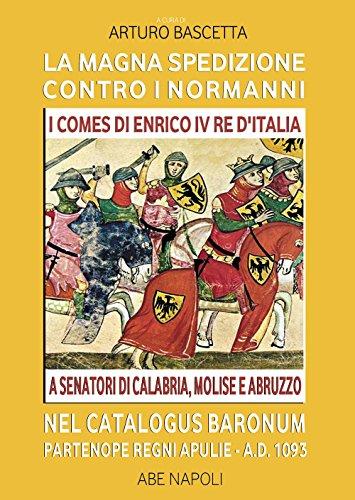 La magna spedizione contro i normanni nel Catalogus Baronum Partenope Regni Apulie A.D. 1093.  I comes di Enrico IV re d'Italia a senatori di Calabria, Molise e Abruzzo