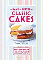 Bake It Better: Classic Cakes (The Great British Bake Off)