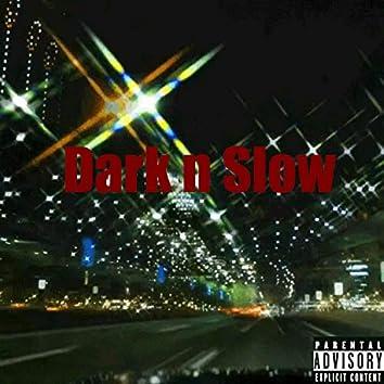 Dark N Slow