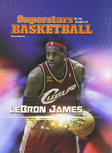 Lebron James (Superstars in the World of Basketball)