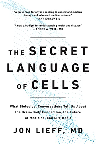 The Secret Language of Cells: What Biological Conversations Tell Us About the Brain-Body Connection, the Future of Medicine, and Life Itself (English Edition)