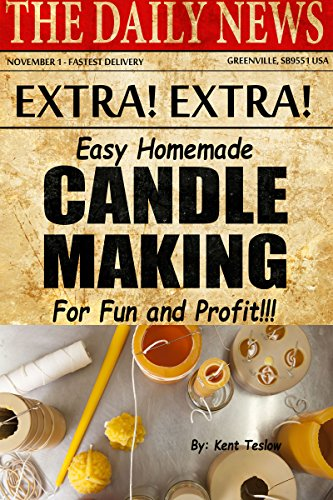 Easy Homemade Candlemaking for Fun and Profit by [Kent Teslow]
