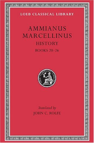 Ammianus Marcellinus: Roman History, Volume II, Books 20-26 (Loeb Classical Library No. 315) (English and Latin Edition)