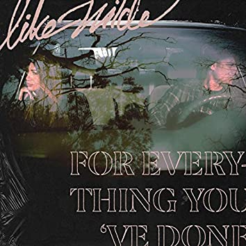 For Everything You've Done