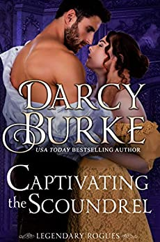 Captivating the Scoundrel (Legendary Rogues Book 4) by [Darcy Burke]