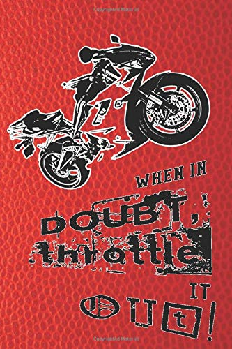 When it doubt throttle it out!: Biking lined journal notebook for motorbike, motorcross, trails bike, pit bike, quad bike and racing bike motor sport ... effect cover art design with biker and text