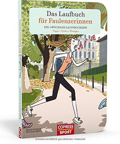 Das Laufbuch für Faulenzerinnen. Ein 4-wöchiges Laufprogramm