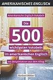 Amerikanische Englisch-Vokabeln: Die 500 wichtigsten Vokabeln im amerikanischen Englisch - mit Beispielsätzen aus dem Alltag