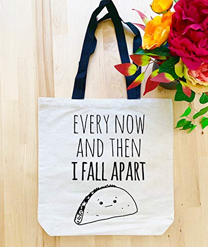Every Now Again I Fall Apart Taco, Funny Screen Printed Canvas Tote Bag