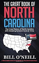 The Great Book of North Carolina: The Crazy History of North Carolina with Amazing Random Facts & Trivia (A Trivia Nerds Guide to the History of the United States)