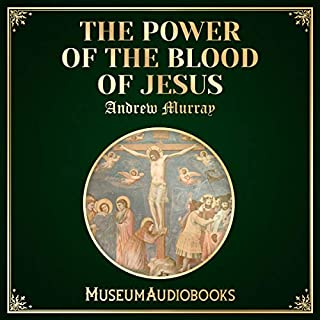 The Power of the Blood of Jesus                   By:                                                                                                                                 Andrew Murray                               Narrated by:                                                                                                                                 Joe Gomez                      Length: 3 hrs and 14 mins     Not rated yet     Overall 0.0
