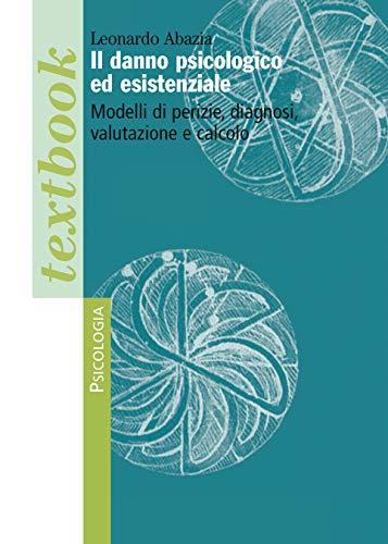 Il danno psicologico ed esistenziale: Modelli di perizie, diagnosi, valutazione e calcolo