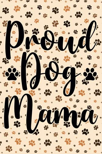 Proud Dog Mama , Funny Mother Owner Of Dog Notebook Gif: Lined Notebook / Journal Gift , 110 Pages , 6x9 , Soft Cover , Matte Finish