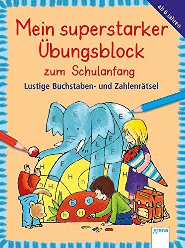 Lustige Buchstaben- und Zahlenrätsel: Mein superstarker Übungsblock zum SCHULANFANG (Kleine Rätsel und Übungen für Grundschulkinder)