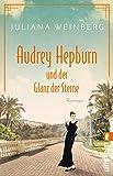 Audrey Hepburn und der Glanz der Sterne (Ikonen ihrer Zeit 2) von Juliana Weinberg