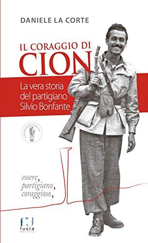 Il coraggio di Cion. La vera storia del partigiano Silvio Bonfante