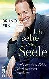 Expert Marketplace -  Bruno  Erni  - Ich sehe deine Seele: Wie du gesund und glücklich deine Bestimmung leben kannst