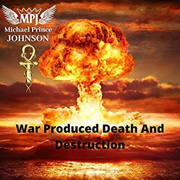 War Produced Death And Destruction