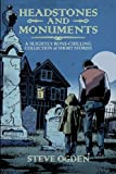 Headstones and Monuments: A slightly bone-chilling collection of short stories: Volume 1