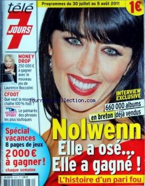 TELE 7 JOURS [No 2670] du 30/07/2011 - NOLWENN A OSE - ELLE A GAGNE - UN ALBUM EN BRETON - MONEY DROP LE NOUVEAU JEU DE LAURENCE BOCCOLINI - CFOOT - QUE VAUT LA NOUVELLE CHAINE - SECRET STORY - LE PALMARES DES PHRASES LES PLUS LOUFOQUES