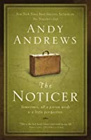 The Noticer: Sometimes, all a person needs is a little perspective. by Andy Andrews(2009-04-26)