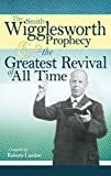 The Smith Wigglesworth Prophecy and the Greatest Revival of All...