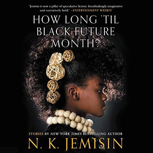 How Long 'Til Black Future Month? Audiobook By N. K. Jemisin cover art