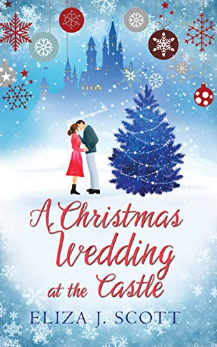 A Christmas Wedding at the Castle: A heartwarming, feel-good festive romance to cosy up with (Life on the Moors Book 5) by [Eliza J Scott]