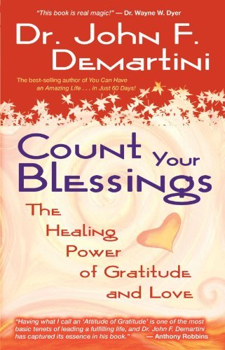 Count Your Blessings: The Healing Power of Gratitude and Love by John F. Demartini (2006-06-15)
