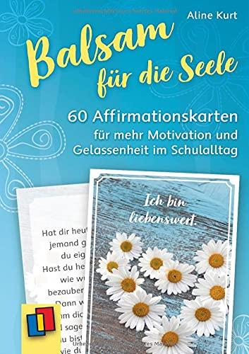 Balsam für die Seele: 60 Affirmationskarten für mehr Motivation und Gelassenheit im Schulalltag