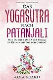Das Yogasutra nach Patanjali: Wie Du die Essenz des Yogas in Deinen Alltag integrierst - Atma Shakti