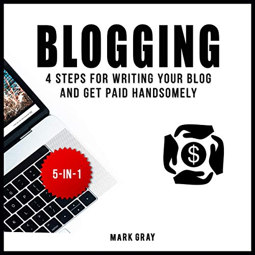 Blogging: 4 Steps for Writing Your Blog and Get Paid Handsomely audiobook cover art