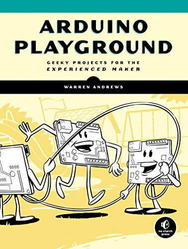 Arduino Playground: Geeky Projects for the Experienced Maker