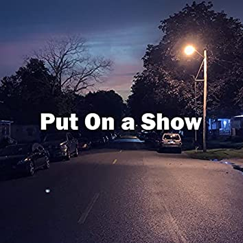 Put On a Show